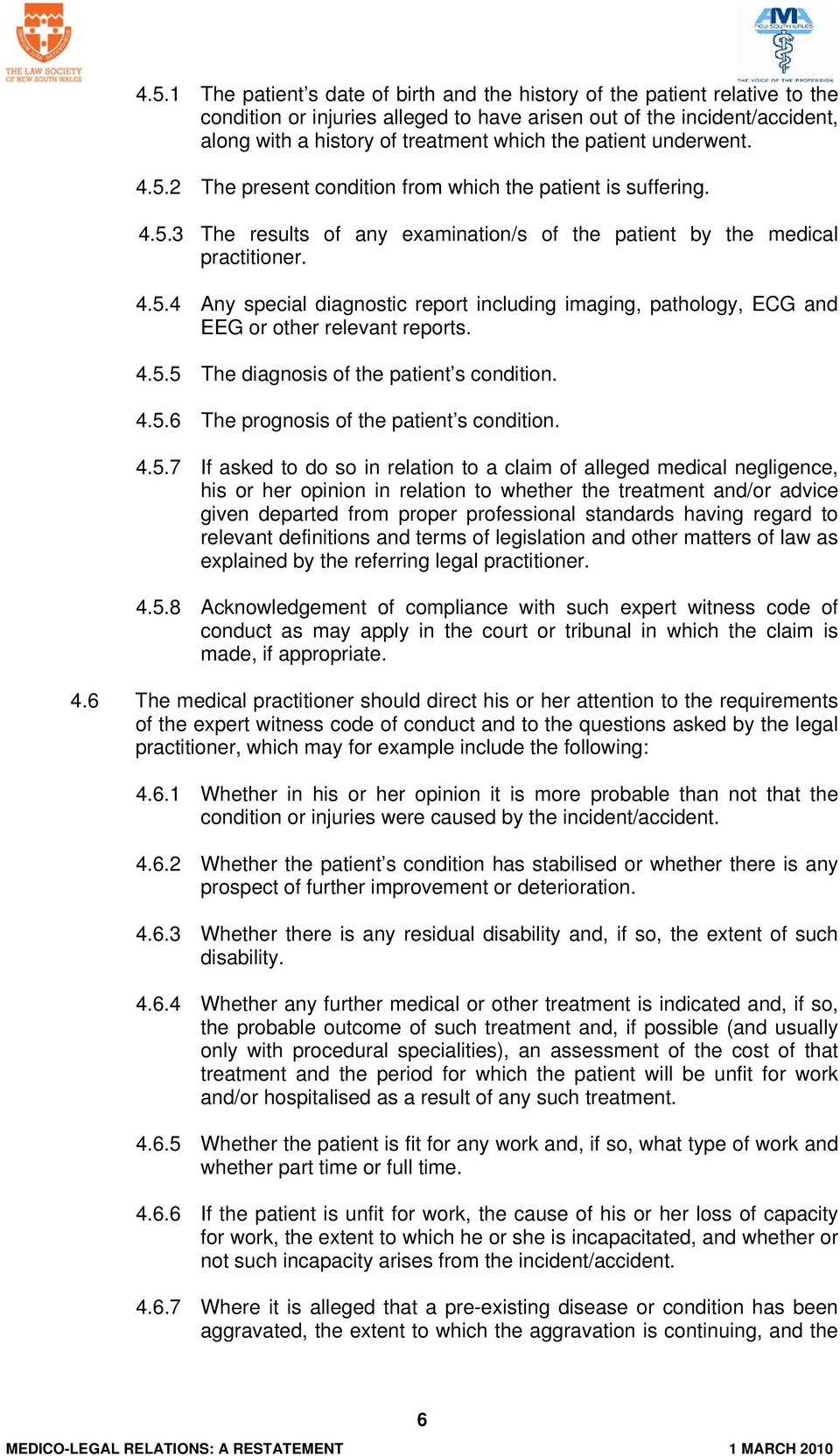 4.5.5 The diagnosis of the patient s condition. 4.5.6 The prognosis of the patient s condition. 4.5.7 If asked to do so in relation to a claim of alleged medical negligence, his or her opinion in