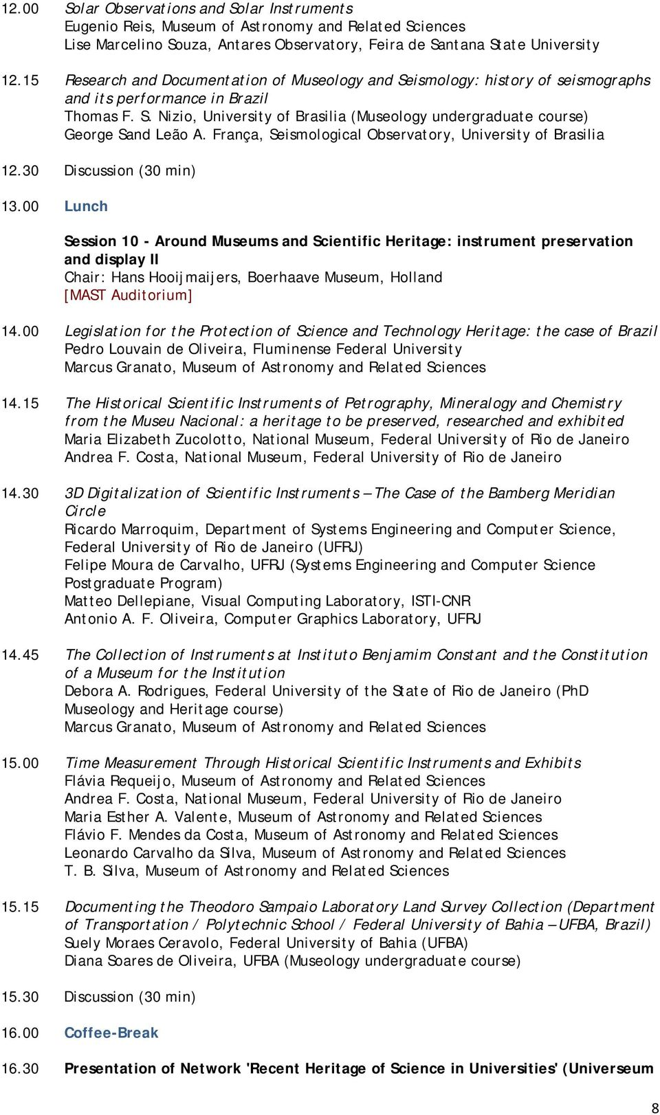 França, Seismological Observatory, University of Brasilia 12.30 Discussion (30 min) 13.