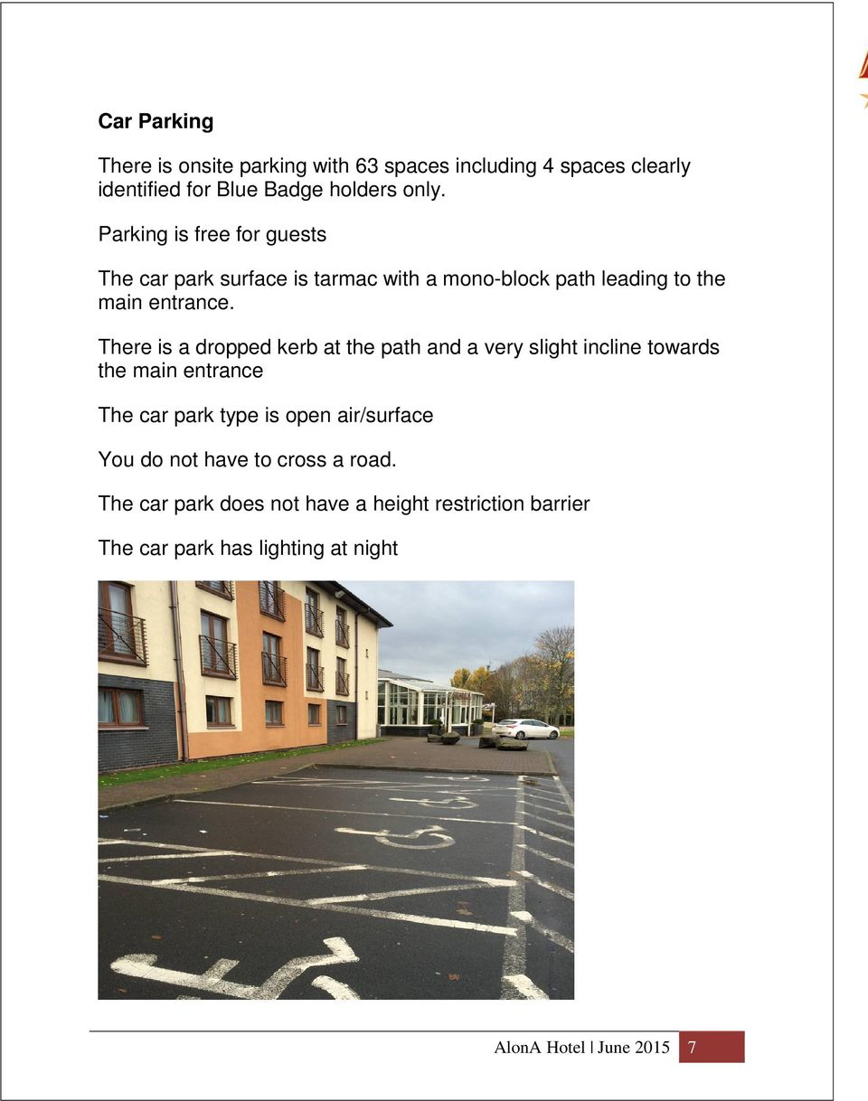 There is a dropped kerb at the path and a very slight incline towards the main entrance The car park type is open air/surface