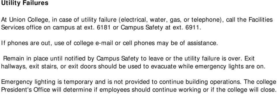 Remain in place until notified by Campus Safety to leave or the utility failure is over.
