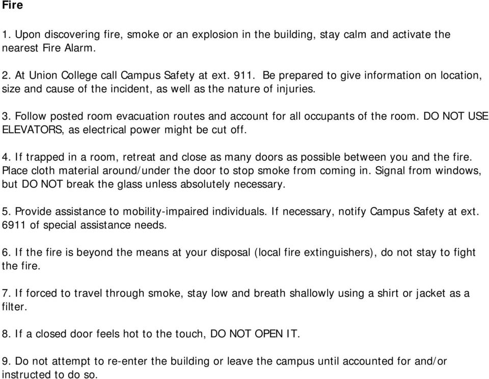 DO NOT USE ELEVATORS, as electrical power might be cut off. 4. If trapped in a room, retreat and close as many doors as possible between you and the fire.