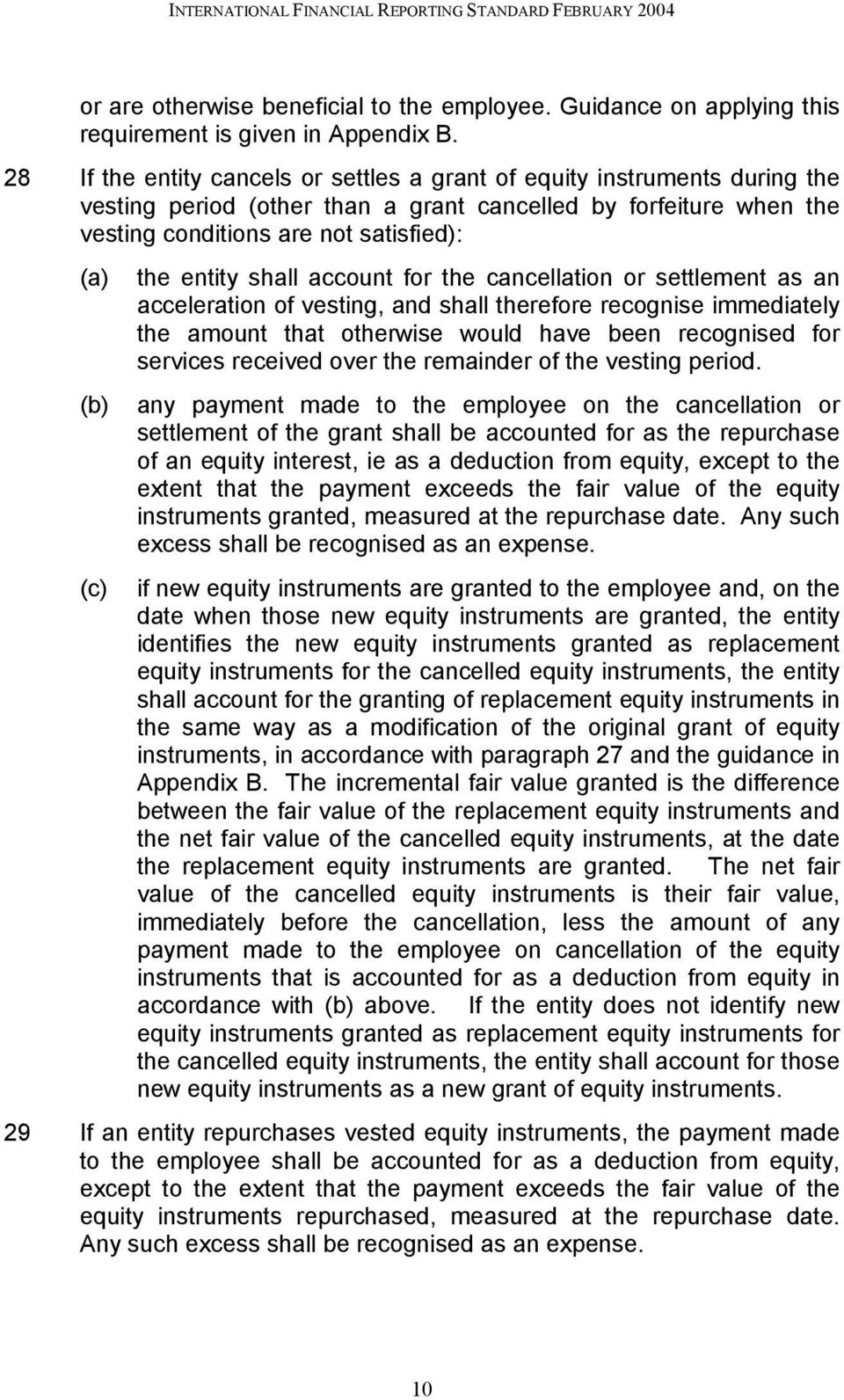 shall account for the cancellation or settlement as an acceleration of vesting, and shall therefore recognise immediately the amount that otherwise would have been recognised for services received