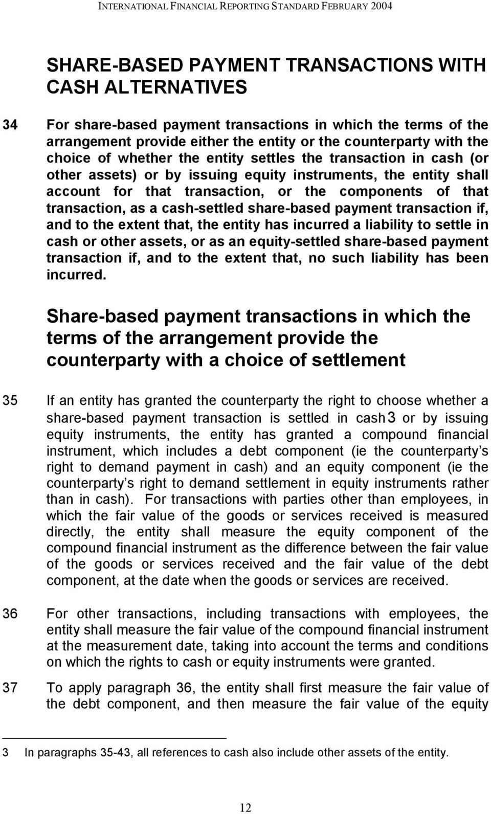 transaction, or the components of that transaction, as a cash-settled share-based payment transaction if, and to the extent that, the entity has incurred a liability to settle in cash or other