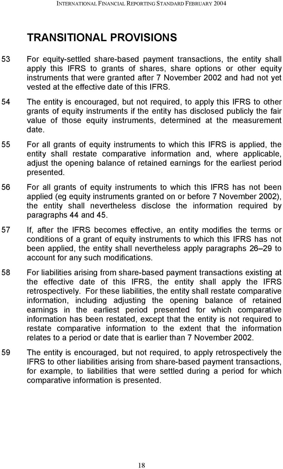 54 The entity is encouraged, but not required, to apply this IFRS to other grants of equity instruments if the entity has disclosed publicly the fair value of those equity instruments, determined at