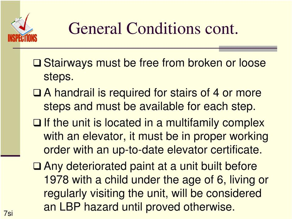If the unit is located in a multifamily complex with an elevator, it must be in proper working order with an up-to-date