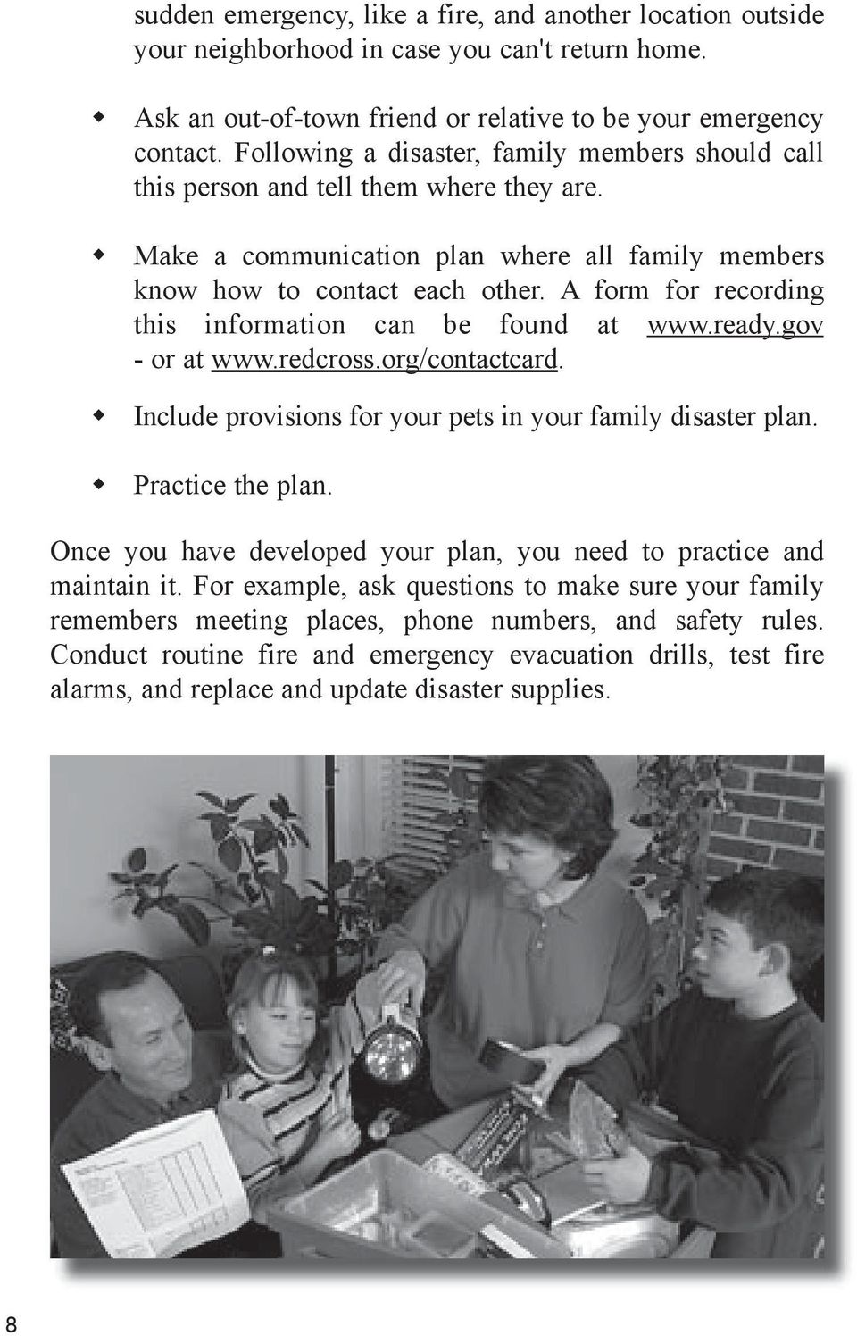 A form for recording this information can be found at www.ready.gov - or at www.redcross.org/contactcard. Include provisions for your pets in your family disaster plan. Practice the plan.