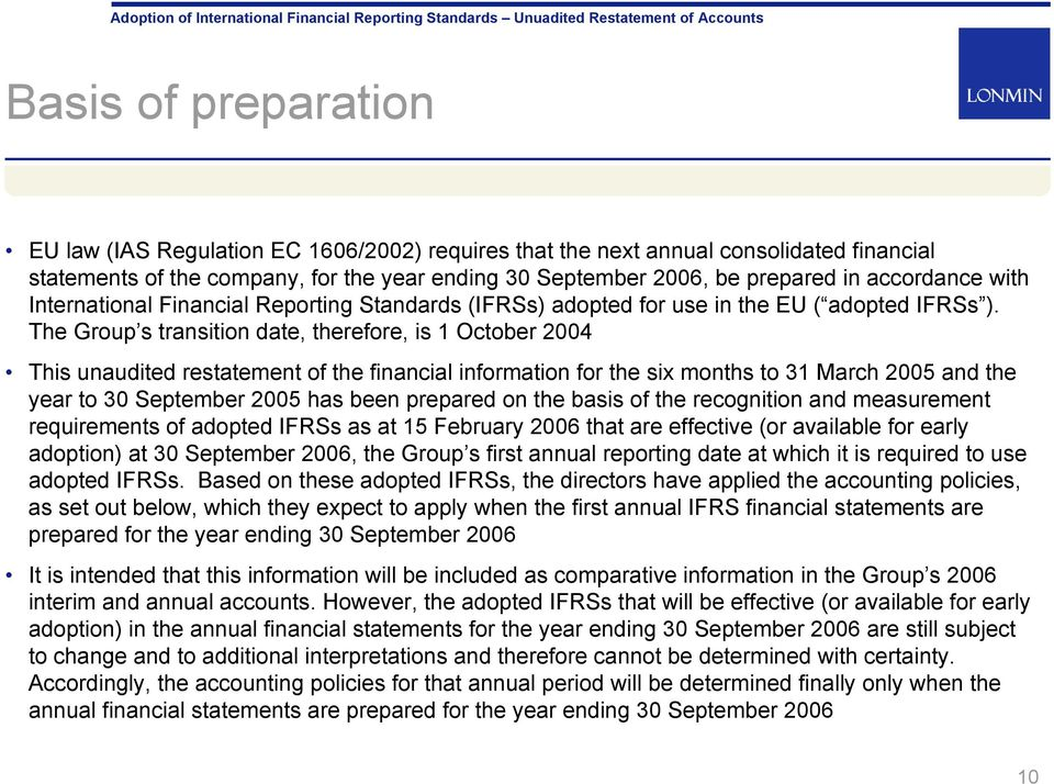 The Group s transition date, therefore, is 1 October 2004 This unaudited restatement of the financial information for the six months to 31 March 2005 and the year to 30 September 2005 has been