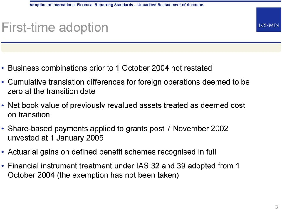 transition Share-based payments applied to grants post 7 November 2002 unvested at 1 January 2005 Actuarial gains on defined
