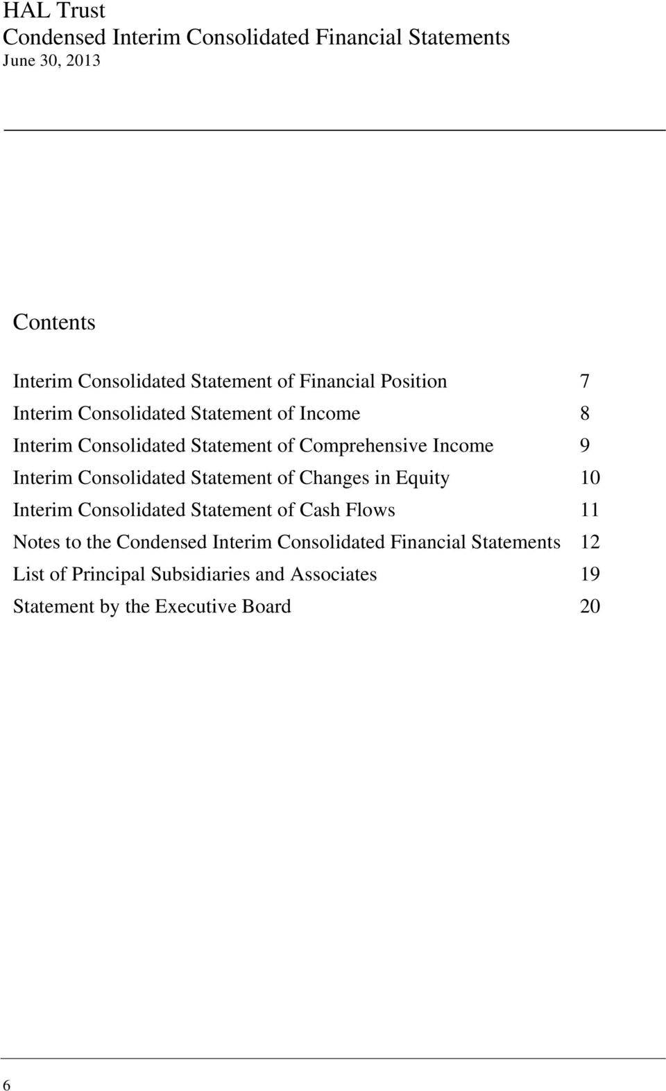 Interim Consolidated Statement of Changes in Equity 10 Interim Consolidated Statement of Cash Flows 11 Notes to the