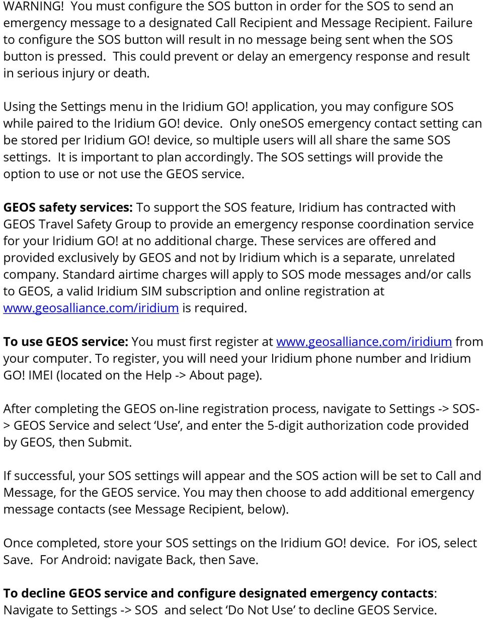 Using the Settings menu in the Iridium GO! application, you may configure SOS while paired to the Iridium GO! device. Only onesos emergency contact setting can be stored per Iridium GO!