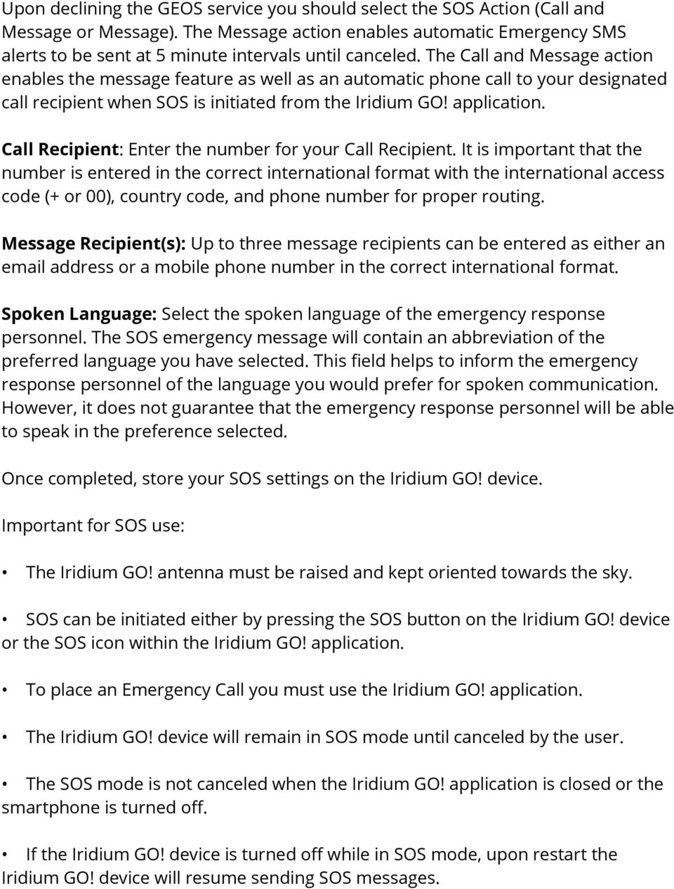 The Call and Message action enables the message feature as well as an automatic phone call to your designated call recipient when SOS is initiated from the Iridium GO! application.