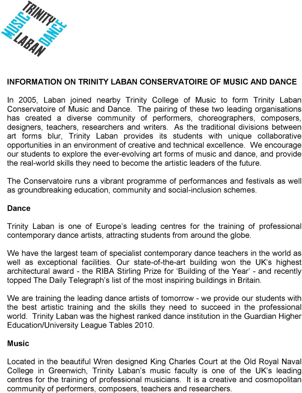 As the traditional divisions between art forms blur, Trinity Laban provides its students with unique collaborative opportunities in an environment of creative and technical excellence.