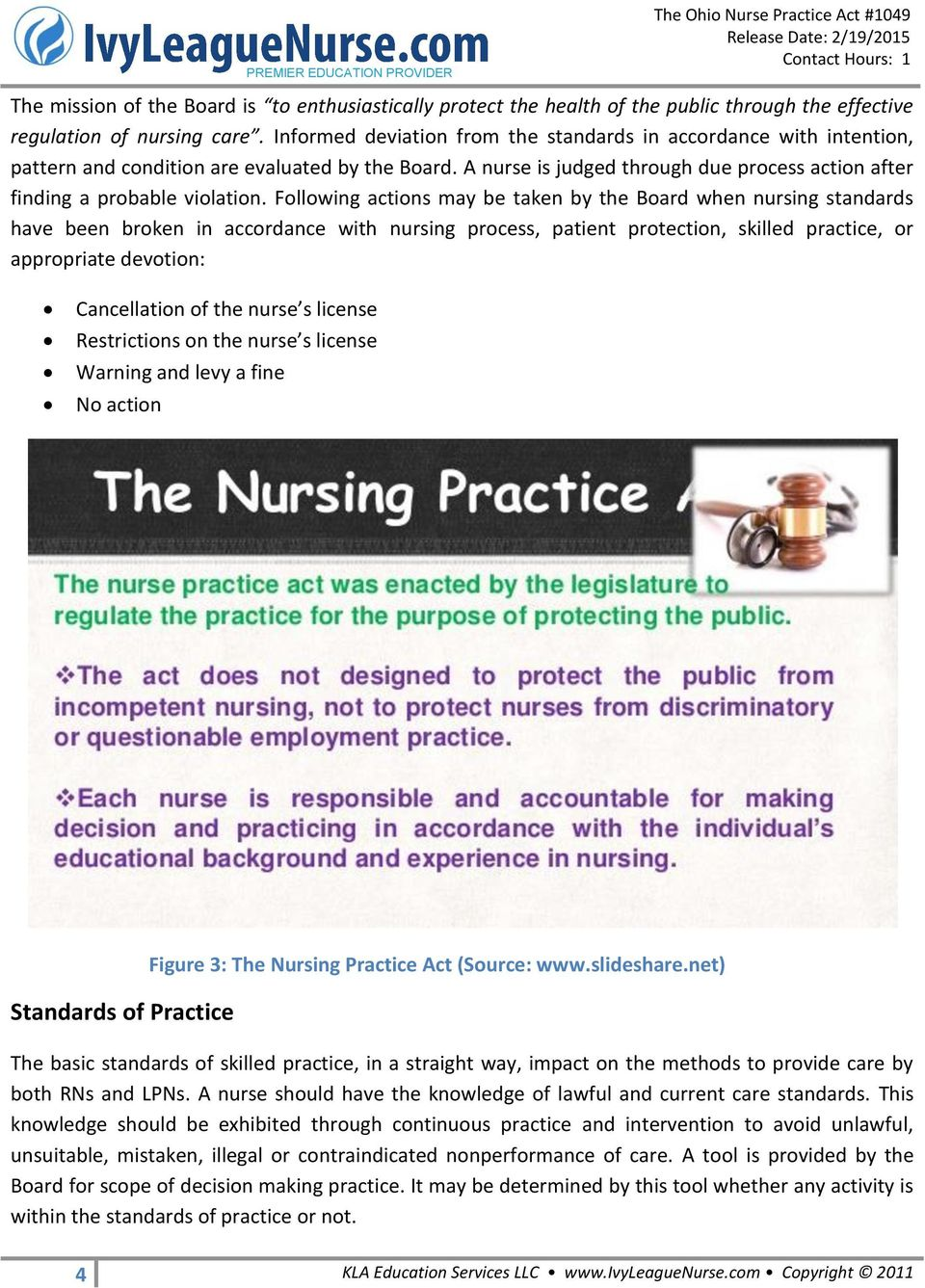 Following actions may be taken by the Board when nursing standards have been broken in accordance with nursing process, patient protection, skilled practice, or appropriate devotion: Cancellation of