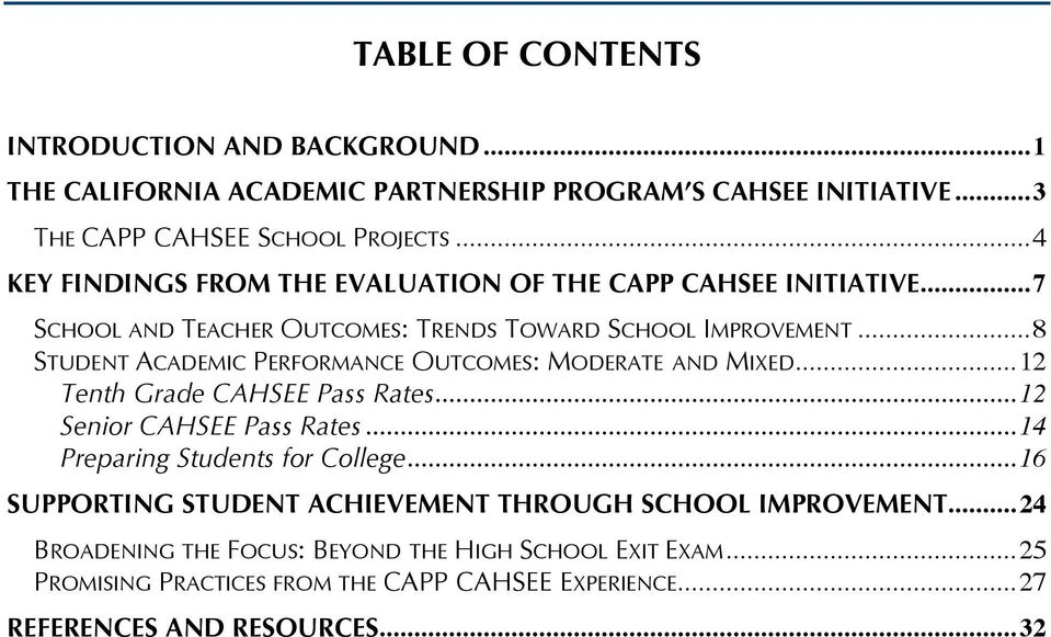 ..8 STUDENT ACADEMIC PERFORMANCE OUTCOMES: MODERATE AND MIXED...12 Tenth Grade CAHSEE Pass Rates...12 Senior CAHSEE Pass Rates...14 Preparing Students for College.