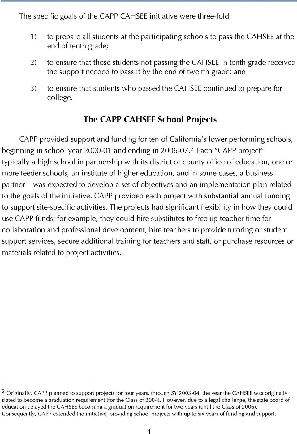 college. The CAPP CAHSEE School Projects CAPP provided support and funding for ten of California s lower performing schools, beginning in school year 2000-01 and ending in 2006-07.