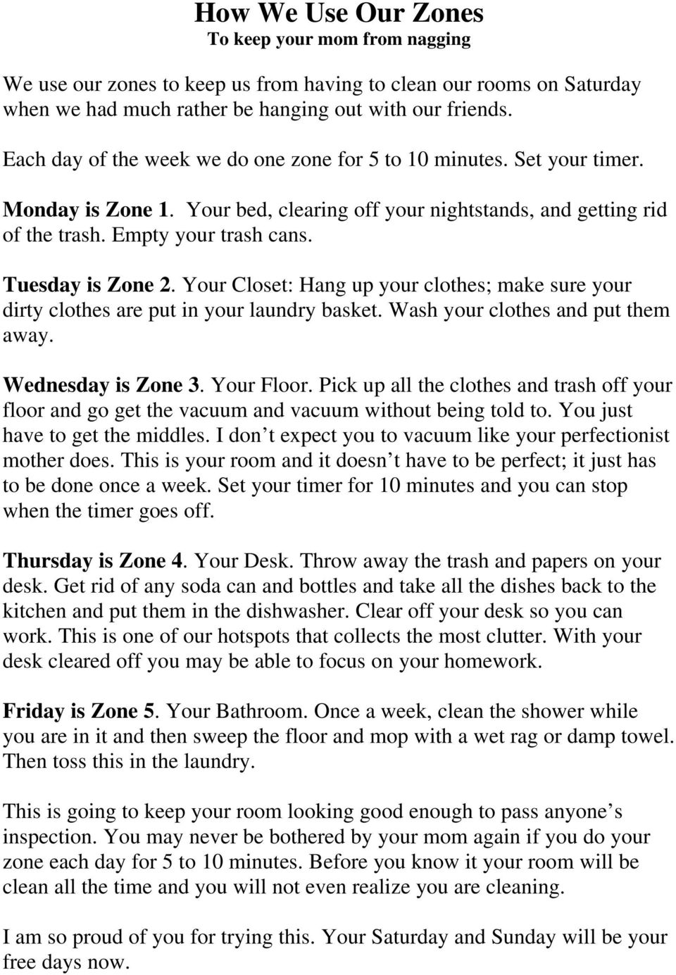 Tuesday is Zone 2. Your Closet: Hang up your clothes; make sure your dirty clothes are put in your laundry basket. Wash your clothes and put them away. Wednesday is Zone 3. Your Floor.
