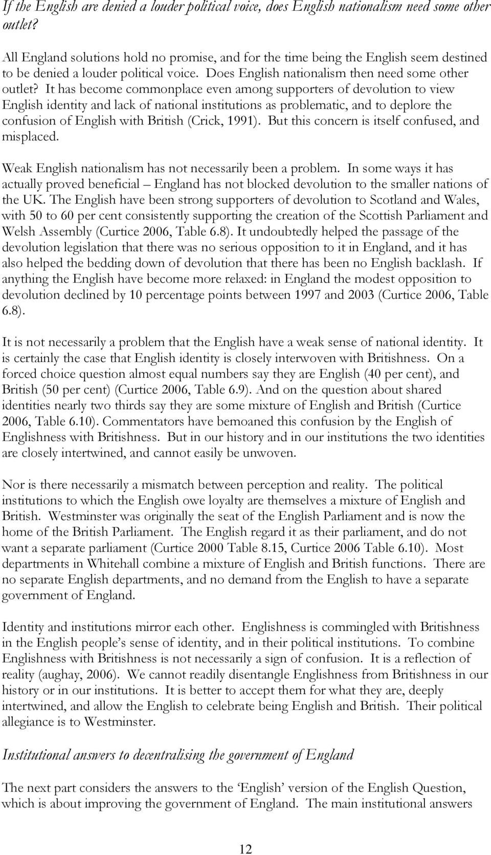 It has become commonplace even among supporters of devolution to view English identity and lack of national institutions as problematic, and to deplore the confusion of English with British (Crick,