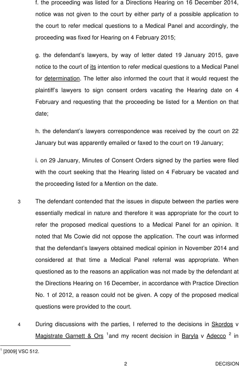 the defendant s lawyers, by way of letter dated 19 January 2015, gave notice to the court of its intention to refer medical questions to a Medical Panel for determination.