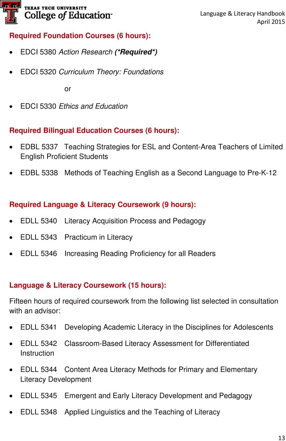 & Literacy Coursework (9 hours): EDLL 5340 Literacy Acquisition Process and Pedagogy EDLL 5343 Practicum in Literacy EDLL 5346 Increasing Reading Proficiency for all Readers Language & Literacy