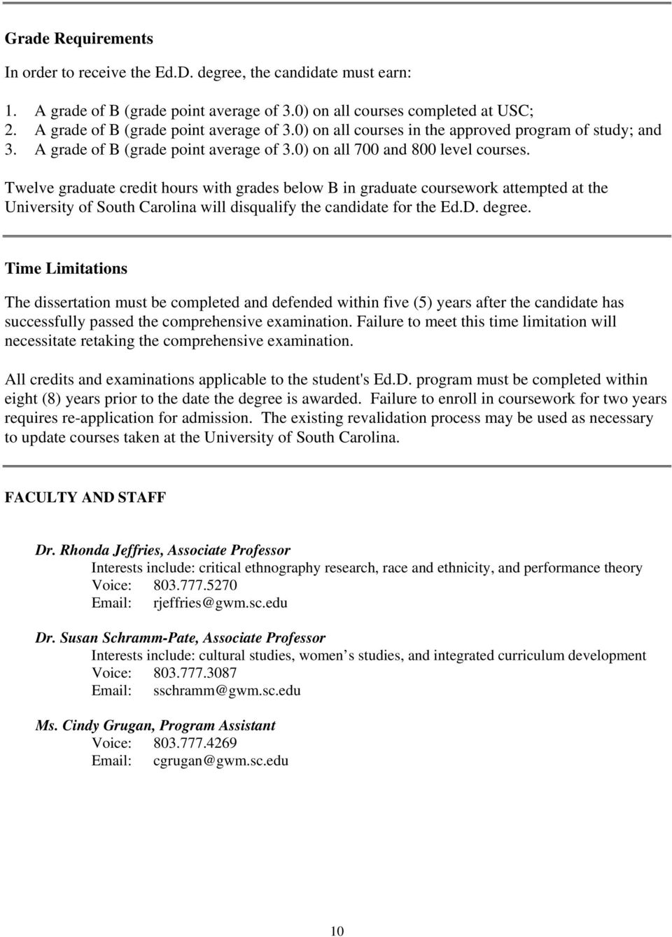 Twelve graduate credit hours with grades below B in graduate coursework attempted at the University of South Carolina will disqualify the candidate for the Ed.D. degree.