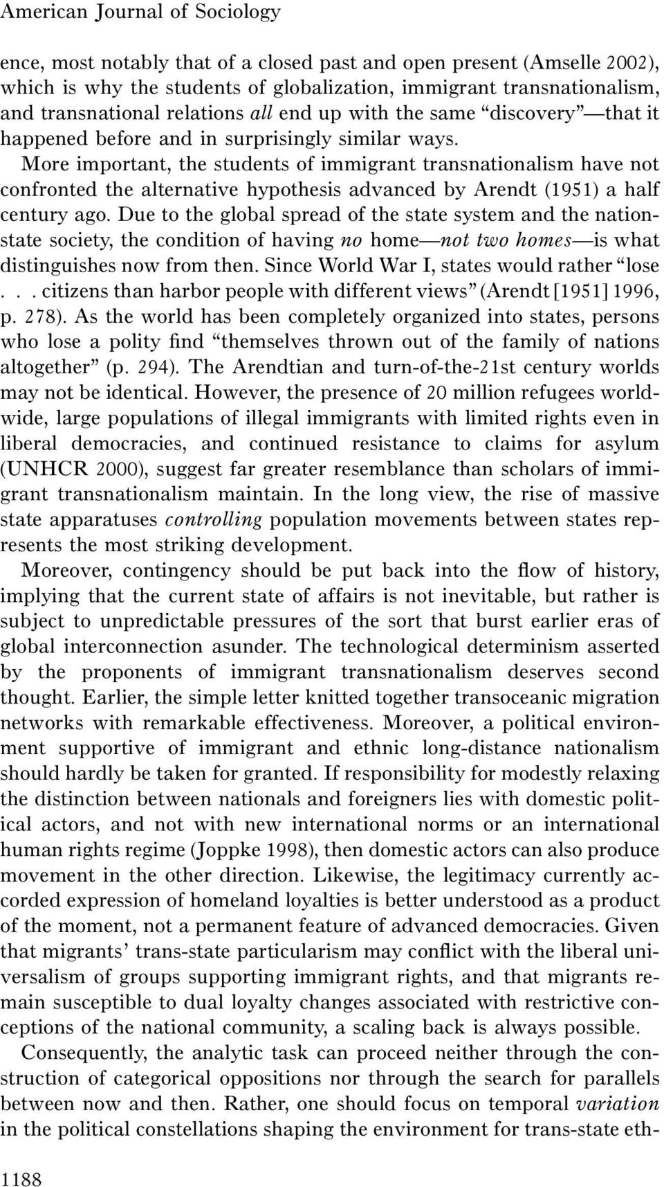 More important, the students of immigrant transnationalism have not confronted the alternative hypothesis advanced by Arendt (1951) a half century ago.