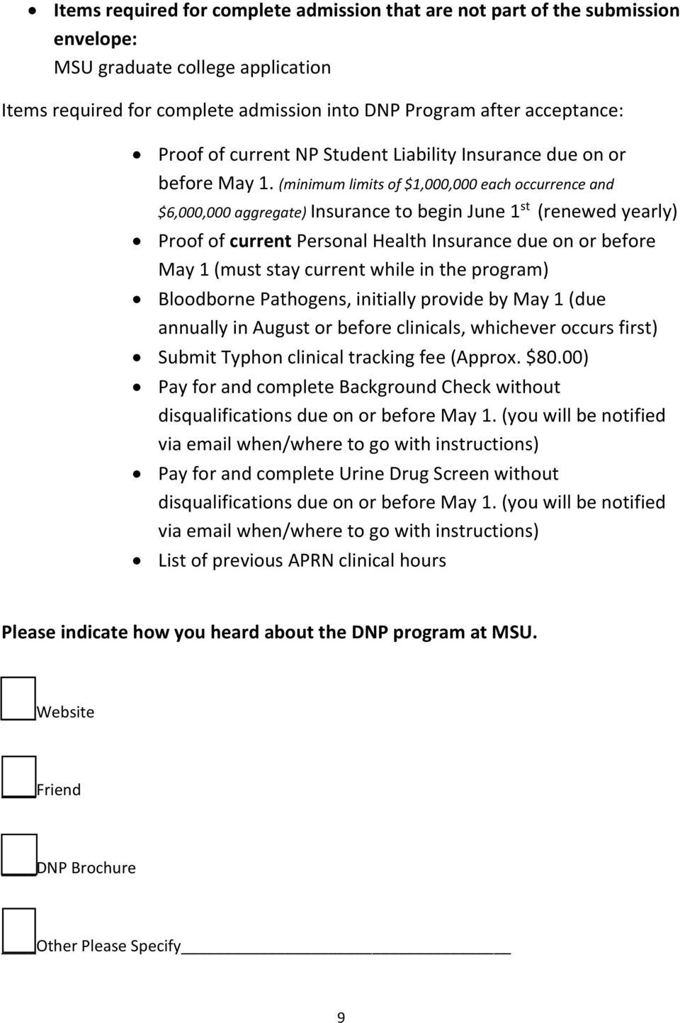 (minimum limits of $1,000,000 each occurrence and $6,000,000 aggregate) Insurance to begin June 1 st (renewed yearly) Proof of current Personal Health Insurance due on or before May 1 (must stay