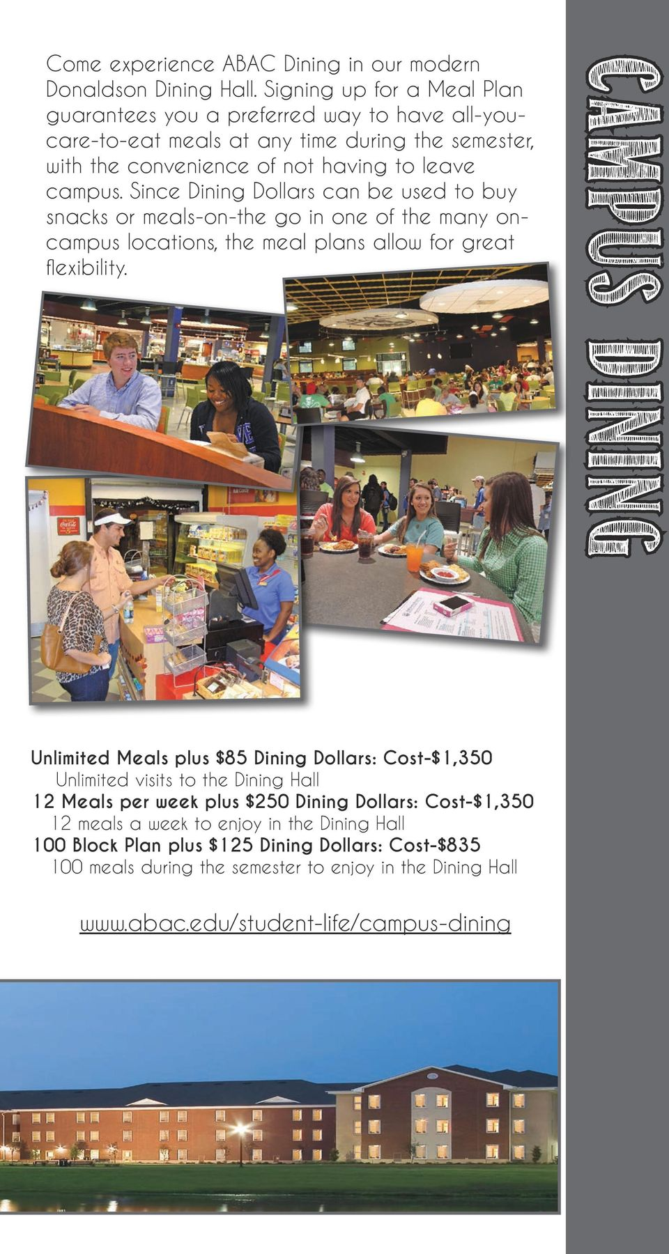 Since Dining Dollars can be used to buy snacks or meals-on-the go in one of the many oncampus locations, the meal plans allow for great flexibility.