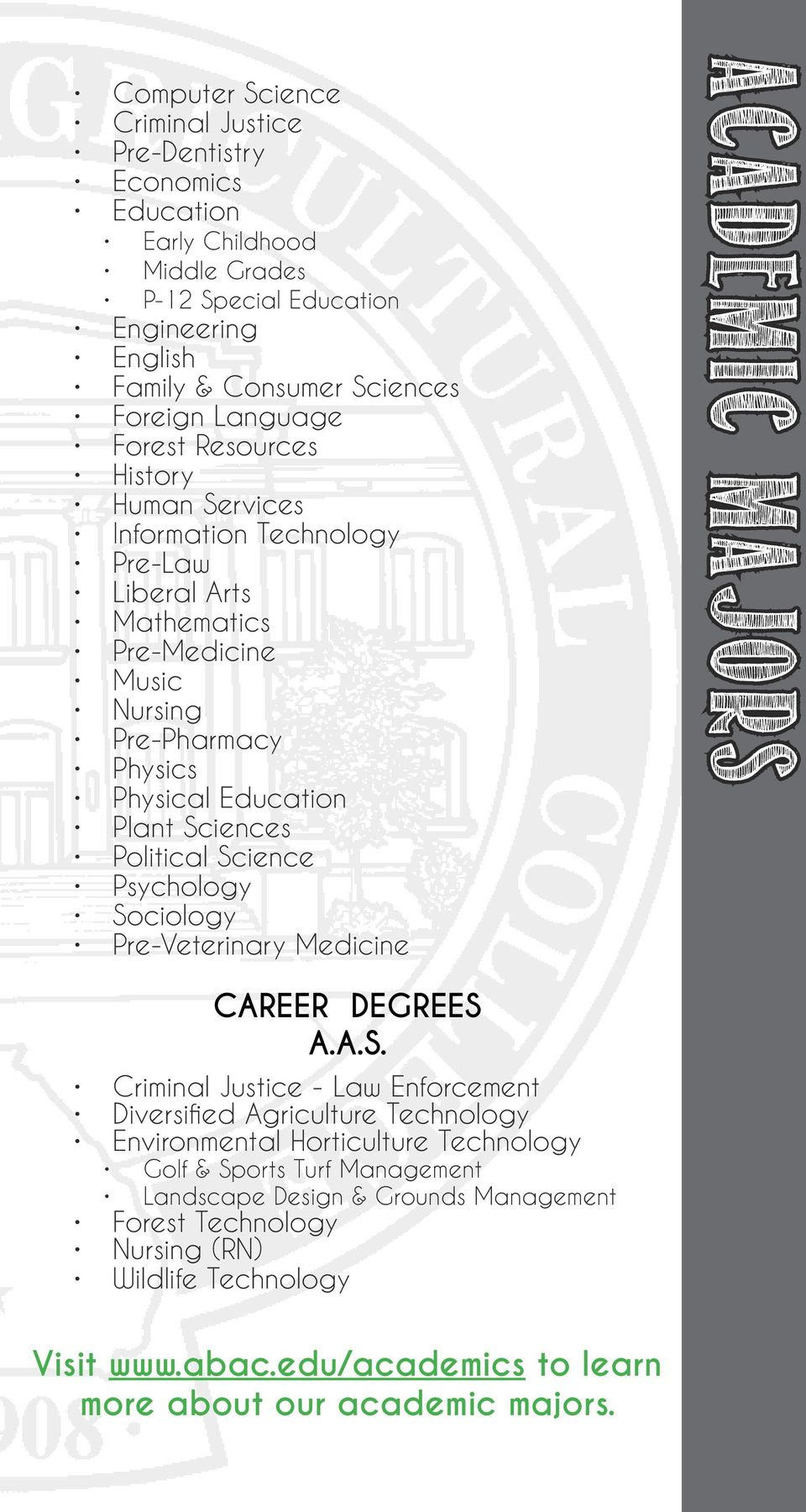 Science Psychology Sociology Pre-Veterinary Medicine Academic Majors CAREER DEGREES A.A.S. Criminal Justice - Law Enforcement Diversified Agriculture Technology Environmental Horticulture