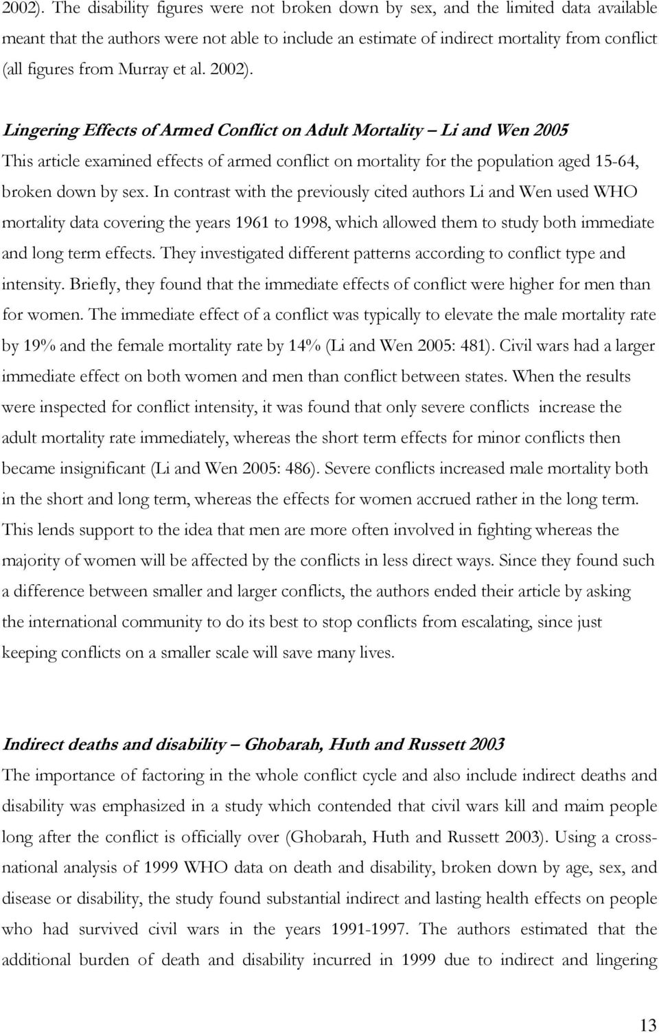 Murray et al.  Lingering Effects of Armed Conflict on Adult Mortality Li and Wen 2005 This article examined effects of armed conflict on mortality for the population aged 15-64, broken down by sex.