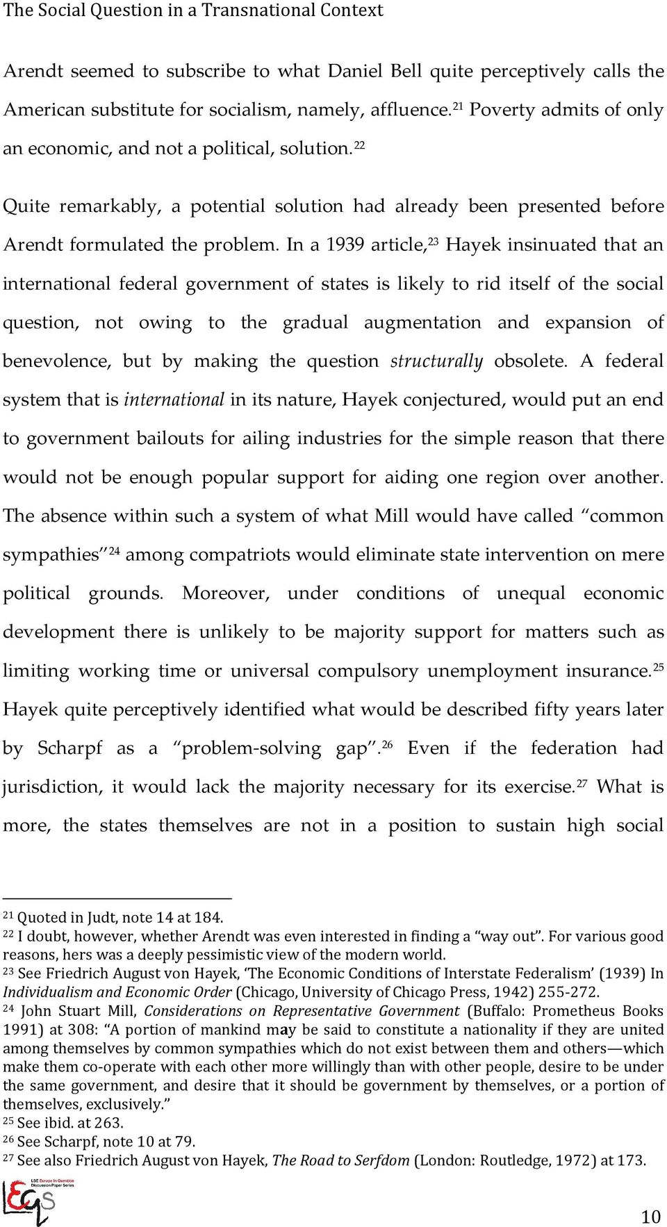 In a 1939 article, 23 Hayek insinuated that an international federal government of states is likely to rid itself of the social question, not owing to the gradual augmentation and expansion of