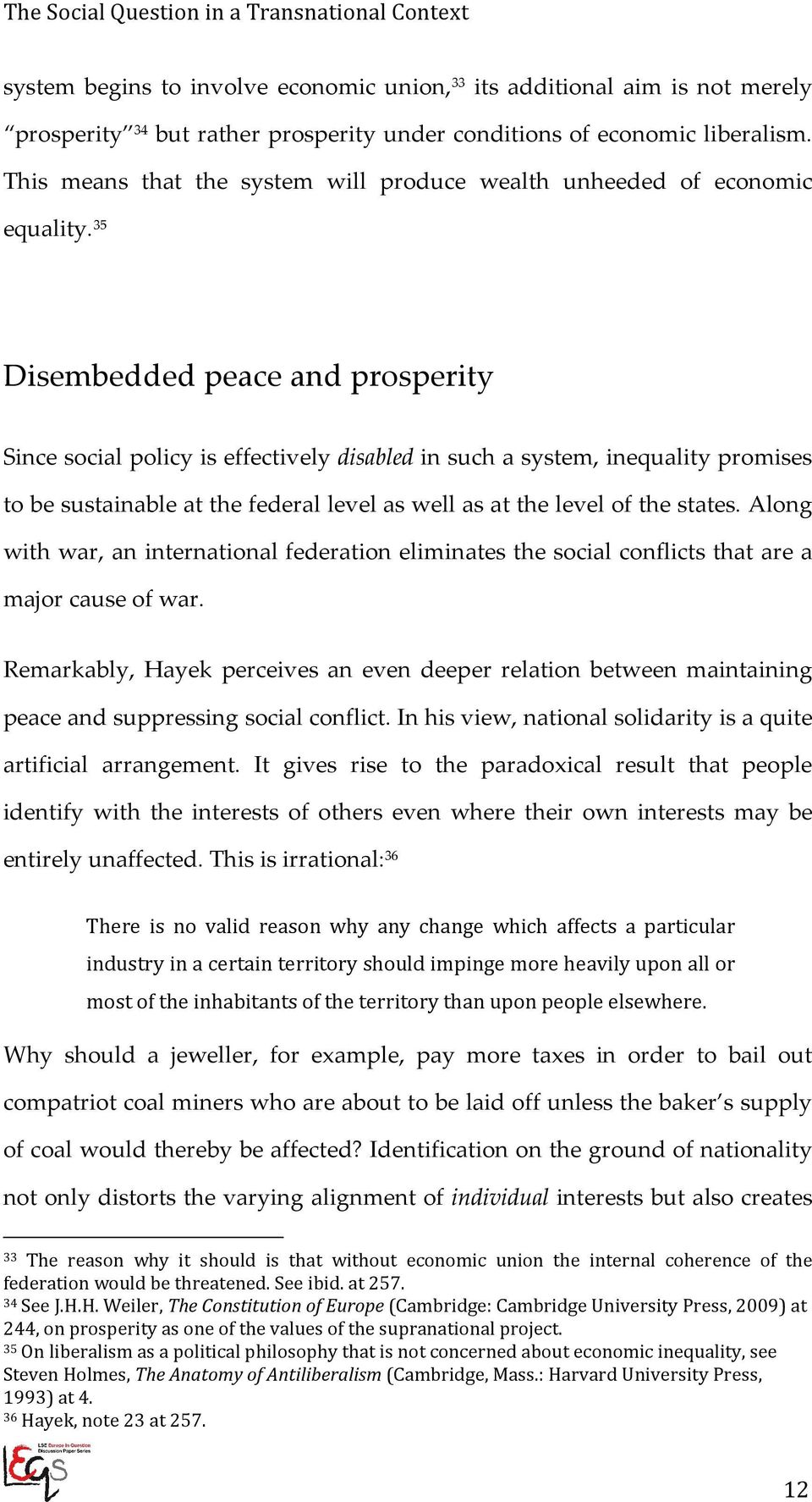 35 Disembedded peace and prosperity Since social policy is effectively disabled in such a system, inequality promises to be sustainable at the federal level as well as at the level of the states.