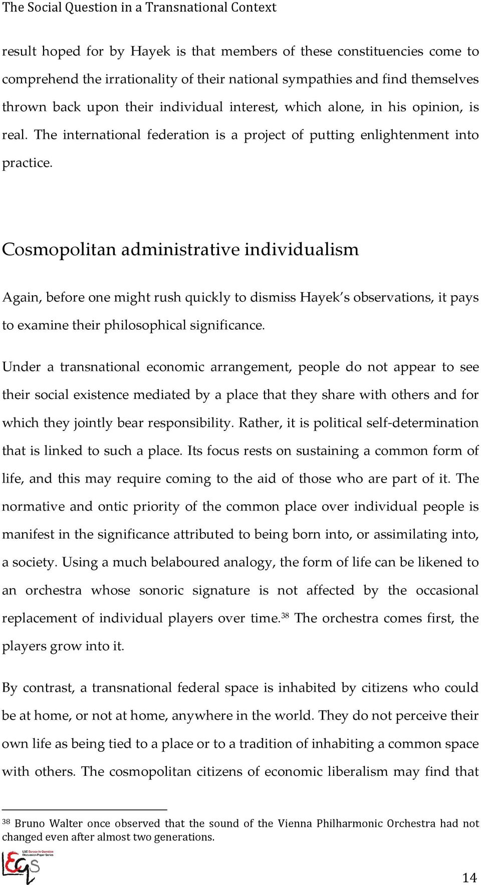 Cosmopolitan administrative individualism Again, before one might rush quickly to dismiss Hayek s observations, it pays to examine their philosophical significance.