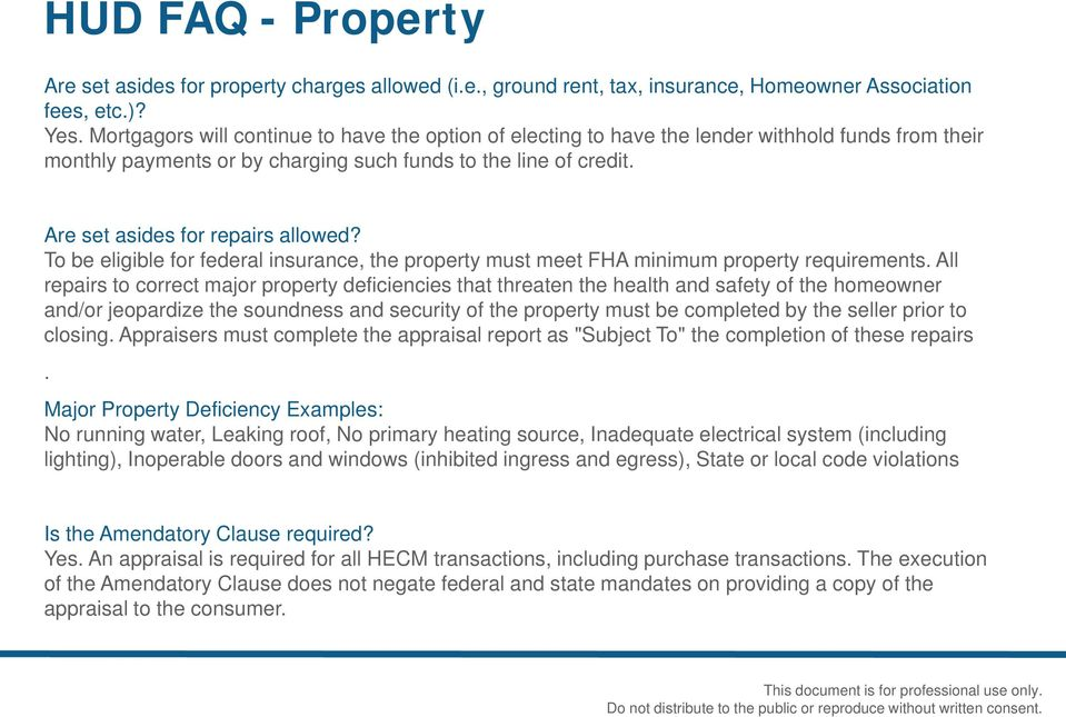 Are set asides for repairs allowed? To be eligible for federal insurance, the property must meet FHA minimum property requirements.