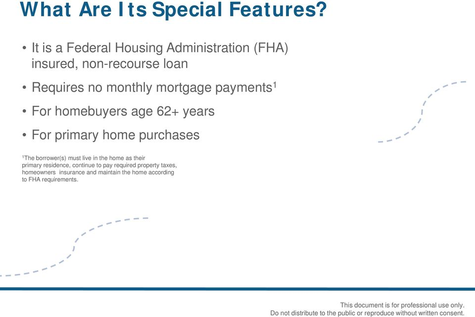 mortgage payments 1 For homebuyers age 62+ years For primary home purchases 1 The borrower(s)
