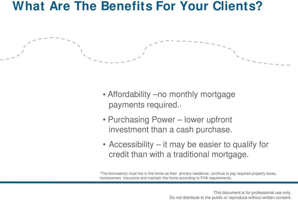 Accessibility it may be easier to qualify for credit than with a traditional mortgage.