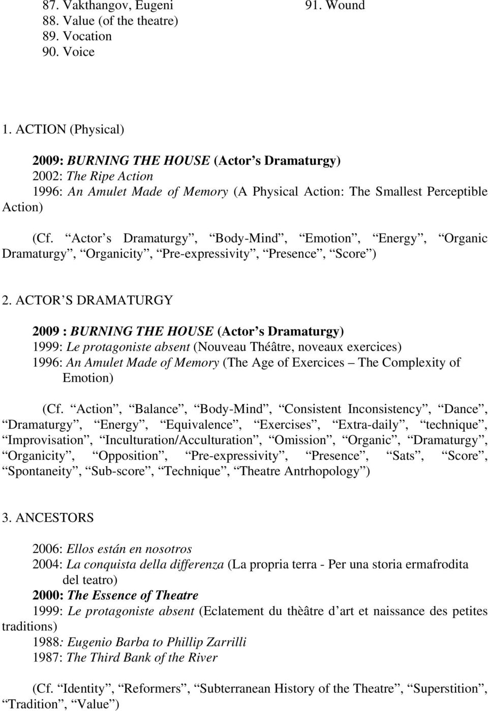 Actor s Dramaturgy, Body-Mind, Emotion, Energy, Organic Dramaturgy, Organicity, Pre-expressivity, Presence, Score ) 2.