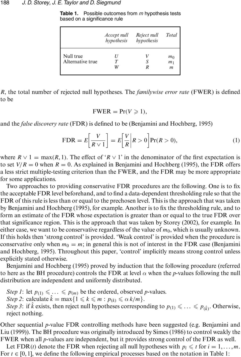 rejected null hypotheses. The familywise error rate (FWER) is defined to be FWER = Pr.V 1/, and the false discovery rate (FDR) is defined to be (Benjamini and Hochberg, 1995) V V FDR = E = E R 1 R Pr.