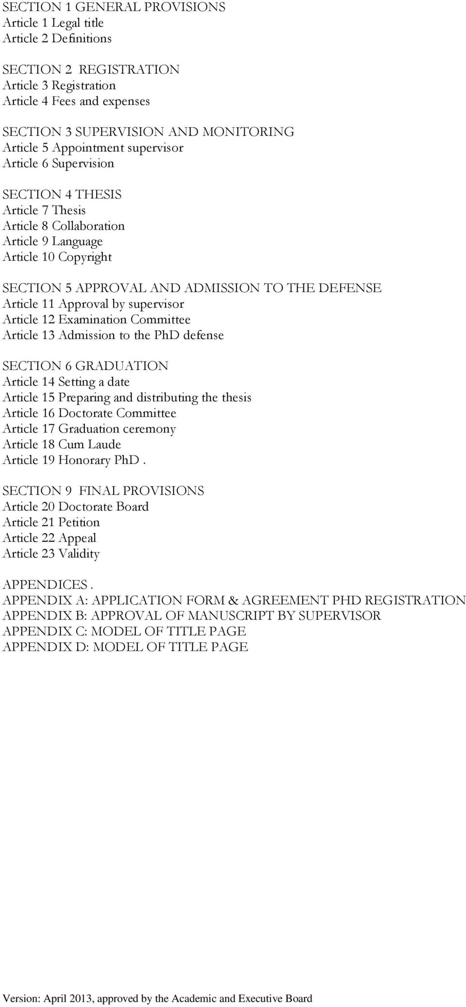 11 Approval by supervisor Article 12 Examination Committee Article 13 Admission to the PhD defense SECTION 6 GRADUATION Article 14 Setting a date Article 15 Preparing and distributing the thesis
