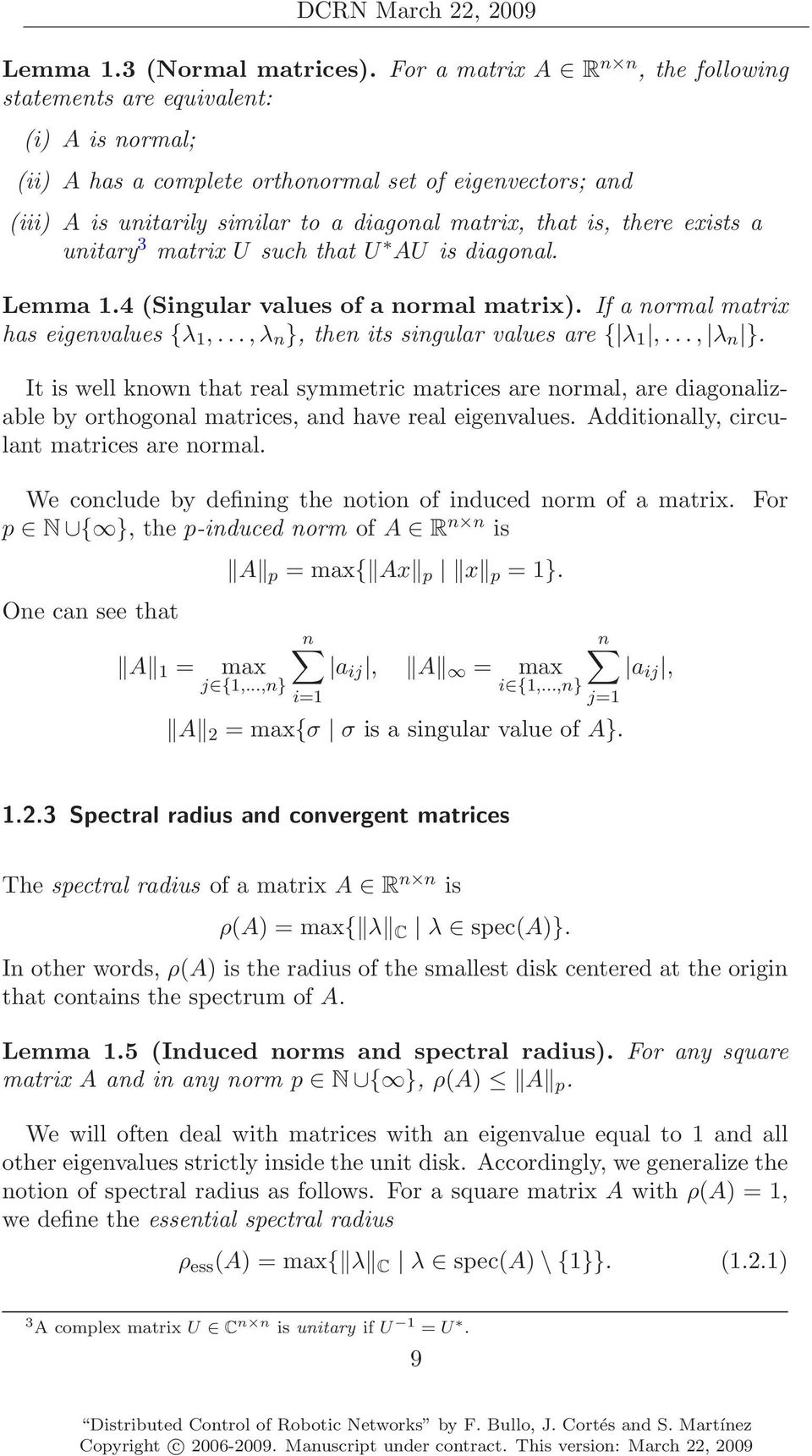 there exists a unitary 3 matrix U such that U AU is diagonal. Lemma 1.4 (Singular values of a normal matrix). If a normal matrix has eigenvalues {λ 1,...,λ n }, then its singular values are { λ 1,.