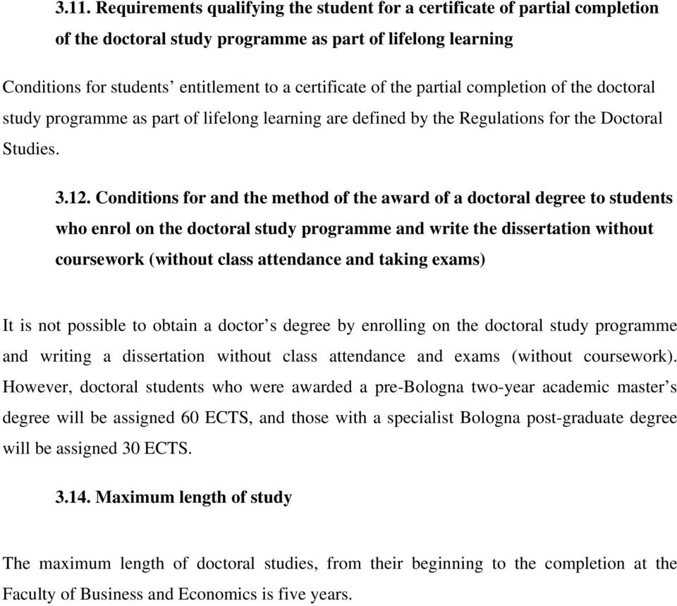 Conditions for and the method of the award of a doctoral degree to students who enrol on the doctoral study programme and write the dissertation without coursework (without class attendance and