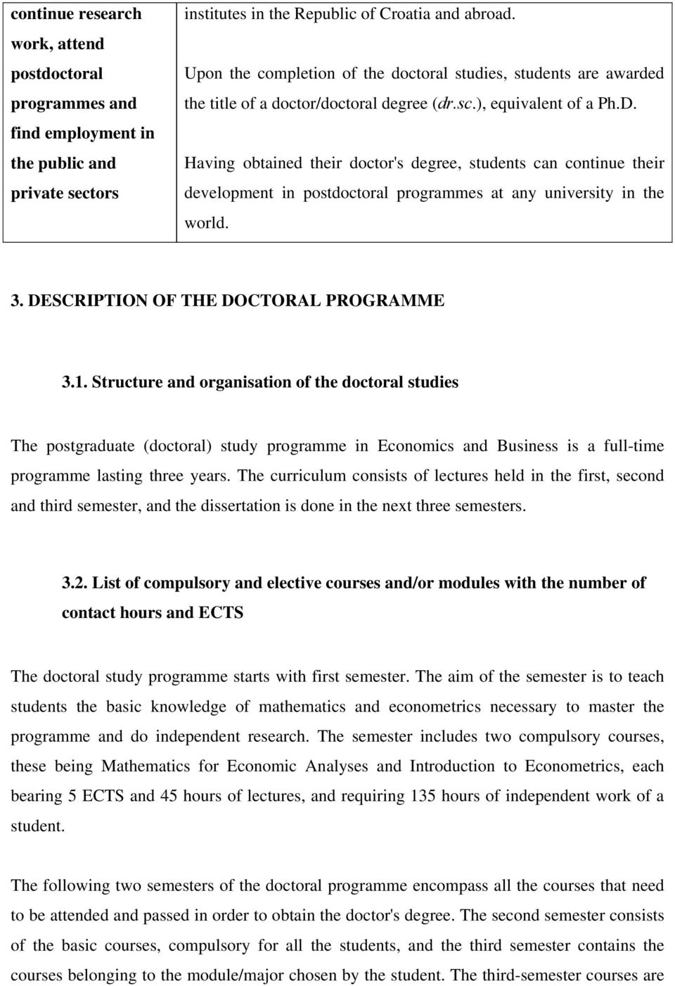 Having obtained their doctor's degree, students can continue their development in postdoctoral programmes at any university in the world. 3. DESCRIPTION OF THE DOCTORAL PROGRAMME 3.1.
