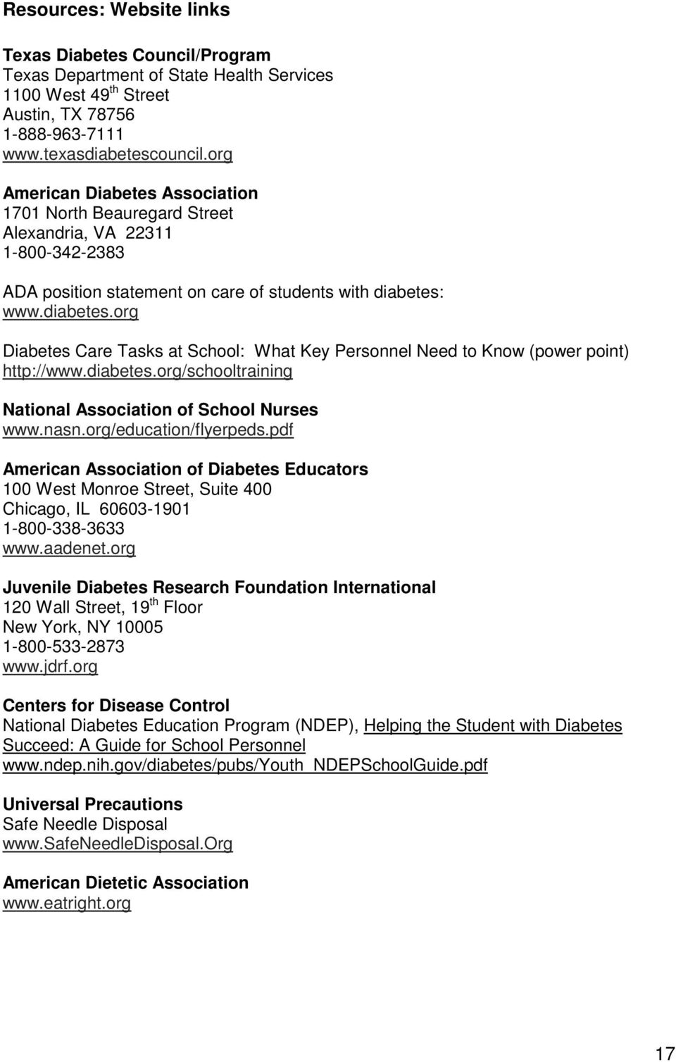 www.diabetes.org Diabetes Care Tasks at School: What Key Personnel Need to Know (power point) http://www.diabetes.org/schooltraining National Association of School Nurses www.nasn.