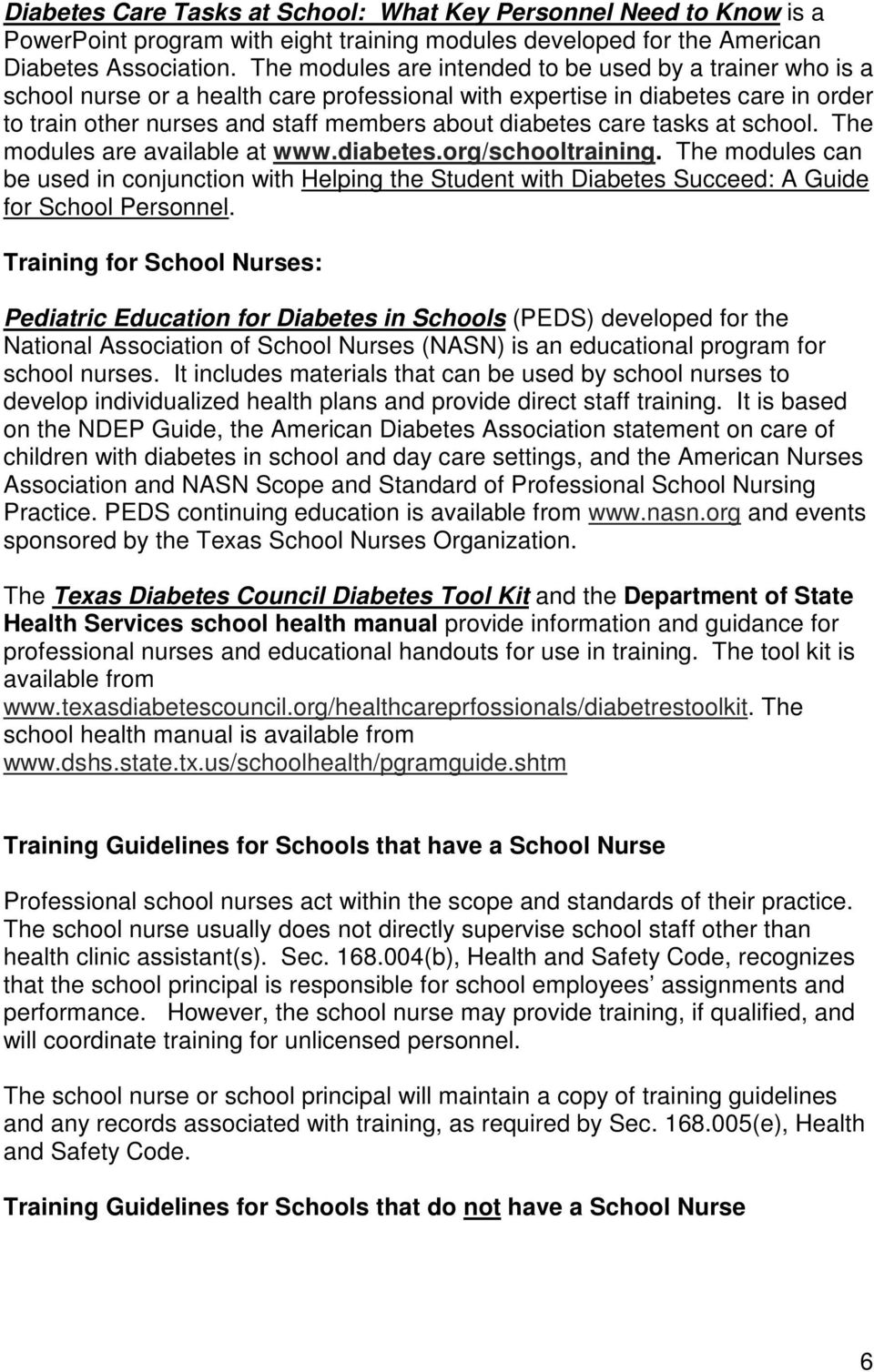 care tasks at school. The modules are available at www.diabetes.org/schooltraining. The modules can be used in conjunction with Helping the Student with Diabetes Succeed: A Guide for School Personnel.