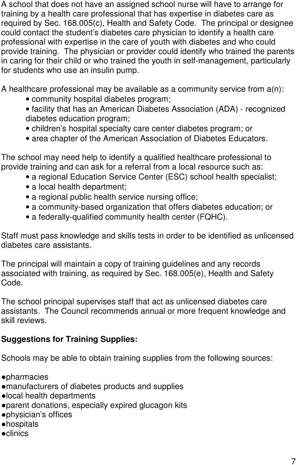 The principal or designee could contact the student s diabetes care physician to identify a health care professional with expertise in the care of youth with diabetes and who could provide training.