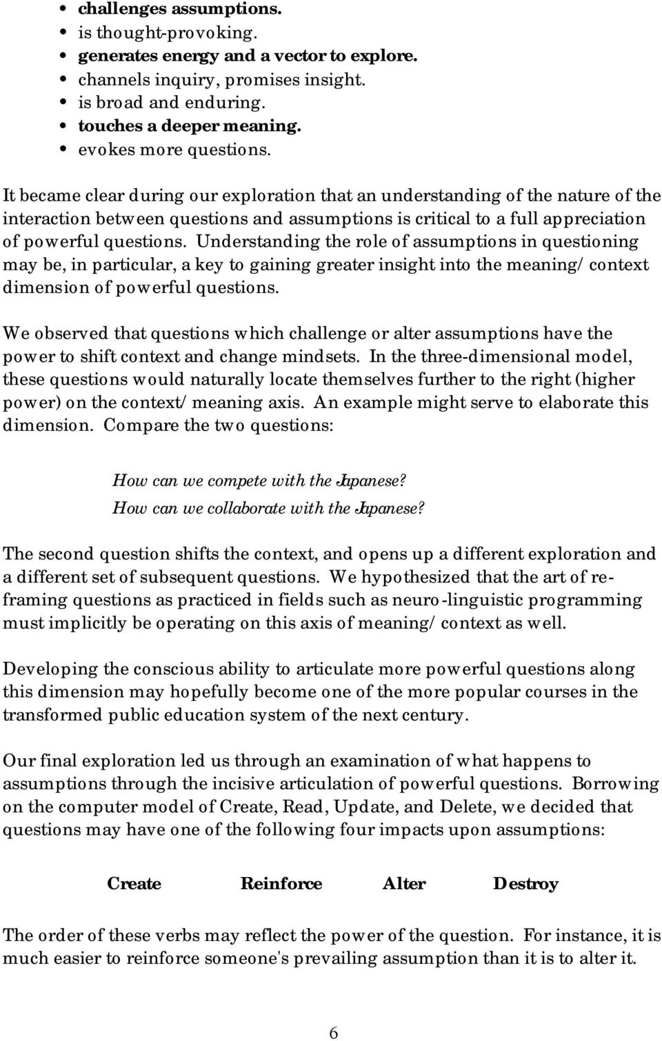 Understanding the role of assumptions in questioning may be, in particular, a key to gaining greater insight into the meaning/context dimension of powerful questions.