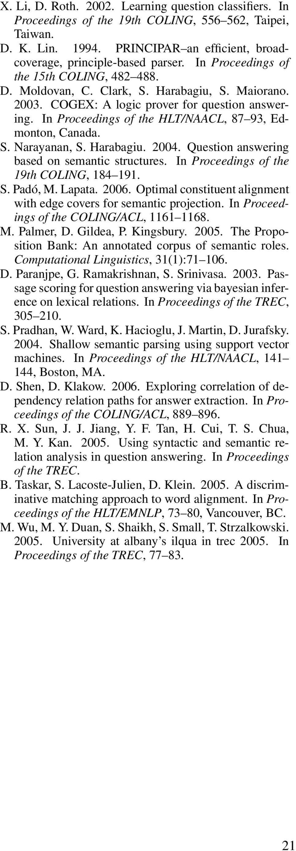 In Proceedings of the HLT/NAACL, 87 93, Edmonton, Canada. S. Narayanan, S. Harabagiu. 24. Question answering based on semantic structures. In Proceedings of the 19th COLING, 184 191. S. Padó, M.