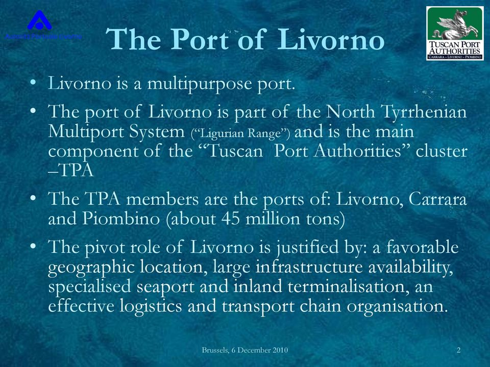 Authorities cluster TPA The TPA members are the ports of: Livorno, Carrara and Piombino (about 45 million tons) The pivot role of
