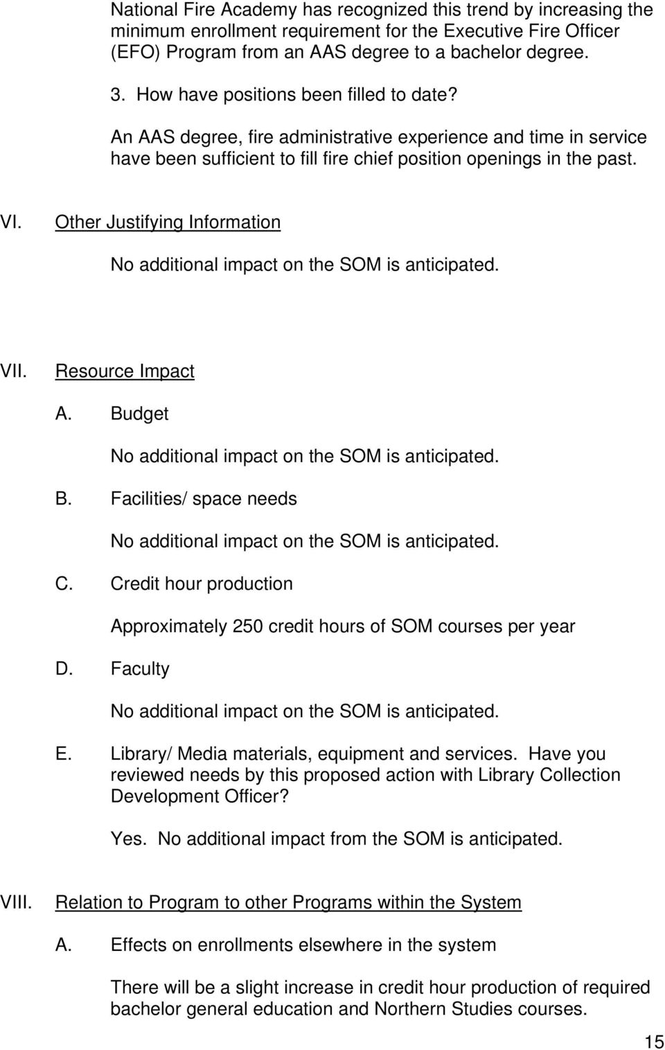 Other Justifying Information No additional impact on the SOM is anticipated. VII. Resource Impact A. Budget No additional impact on the SOM is anticipated. B. Facilities/ space needs No additional impact on the SOM is anticipated.