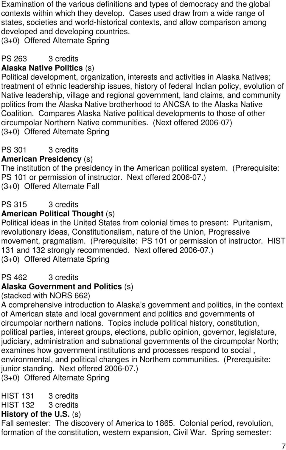 (3+0) Offered Alternate Spring PS 263 3 credits Alaska Native Politics (s) Political development, organization, interests and activities in Alaska Natives; treatment of ethnic leadership issues,