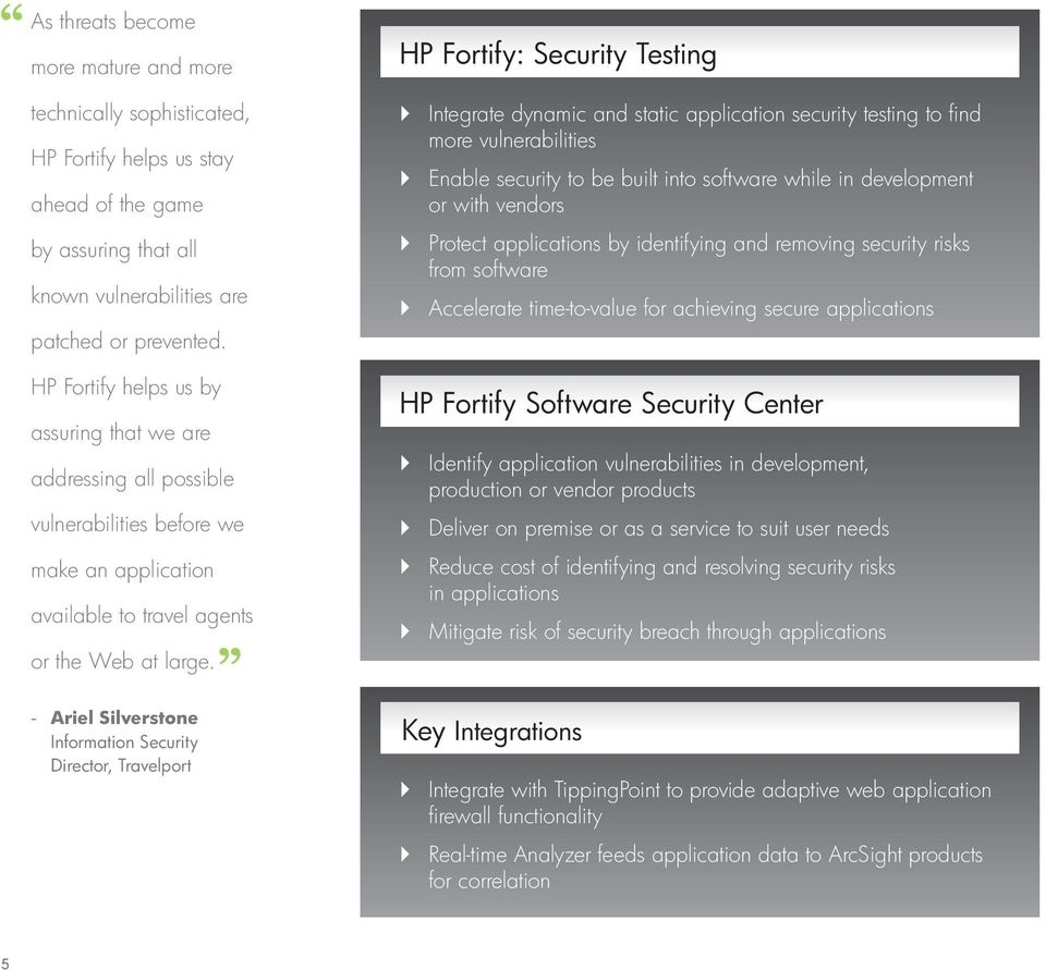HP Fortify: Security Testing Integrate dynamic and static application security testing to find more vulnerabilities Enable security to be built into software while in development or with vendors